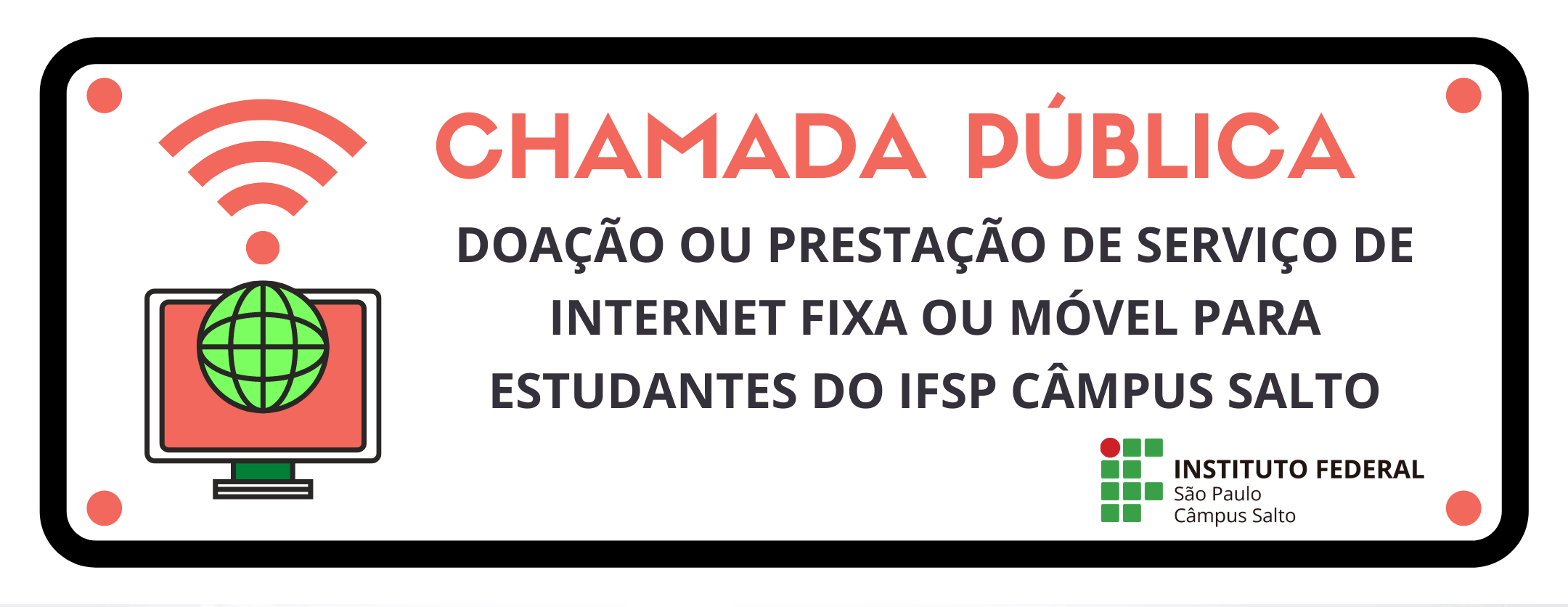 CHAMADA PÚBLICA DOAÇÃO OU PRESTAÇÃO DE SERVIÇO DE INTERNET FIXA OU MÓVEL PARA ESTUDANTES DO IFSP CÂMPUS SALTO