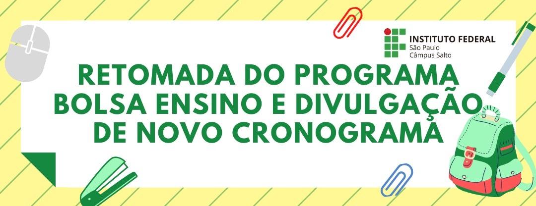 RETOMADA DO PROGRAMA BOLSA ENSINO E DIVULGAÇÃO DE NOVO CRONOGRAMA