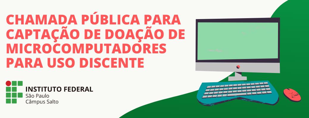 CHAMADA PÚBLICA PARA CAPTAÇÃO DE DOAÇÃO DE MICROCOMPUTADORES PARA USO DISCENTE DO CÂMPUS SALTO